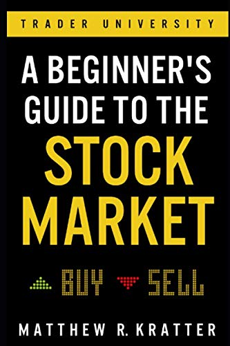 A Beginner's Guide to the Stock Market: Everything You Need to Start Making Money Today (Best Penny Stocks Of The Day)