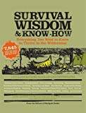 Survival Wisdom & Know How: Everything You Need to Know to Subsist in the Wilderness