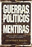 Guerras, PolÍTicos Y Mentiras. CÓMo Nos EngaÑan Manipulando el Pasado Y el Presente, Geoffrey Regan, 8484327345