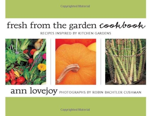 Fresh from the Garden Cookbook: Recipes Inspired by Kitchen Gardens by Ann Lovejoy
