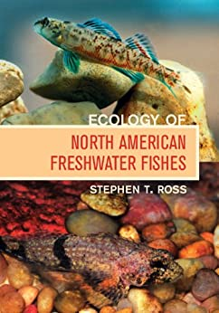 Ecology of North American Freshwater Fishes by [Ross Ph. D., Stephen T.]