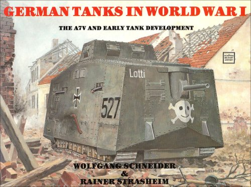 German Tanks in World War I: The A7V and Early Tank Development (Schiffer military history)