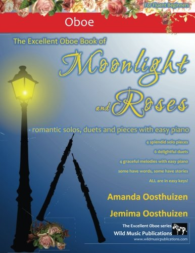 The Excellent Oboe Book of Moonlight and Roses: romantic solos, duets, and pieces with easy piano. All tunes are in easy keys and arranged especially for fluent beginner oboe players.