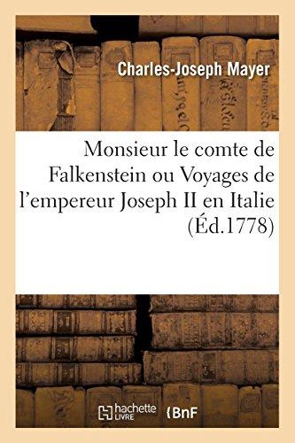 Monsieur le comte de Falkenstein, ou Voyages de l'empereur Joseph II en Italie (Éd.1778) - Charles-Joseph Mayer