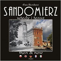 Sandomierz Then And Now Ewa Sierokosz 9788363678227 Amazon Com