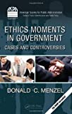 Ethics Moments in Government: Cases and Controversies (ASPA Series in Public Administration and Public Policy), Donald  C. Menzel, 143980690X