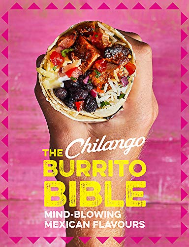 The Chilango Burrito Bible: Mind-blowing Mexican flavours by Eric Partaker