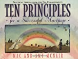 Ten Principles of a Successful Marriage, Mac McNair and Amy McNair, 1581820224