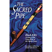 The Sacred Pipe: Black Elk's Account of the Seven Rites of the Oglala Sioux (The Civilization of the American Indian Series)