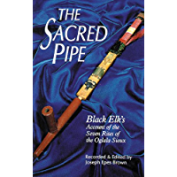 The Sacred Pipe: Black Elk's Account of the Seven Rites of the Oglala Sioux (The Civilization of the American Indian Series Book 36)