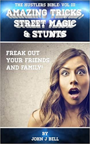 Read online Amazing Tricks, Street Magic & Stunts: Freak Out Your Friends and Family! (The Hustlers Bible Book 3) PDF, azw (Kindle)