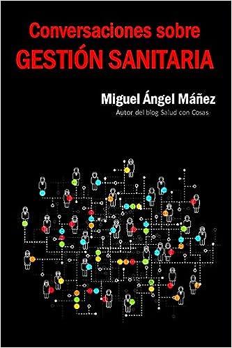 Conversaciones sobre gestión sanitaria: Amazon.es: Miguel Ángel Máñez Ortiz: Libros