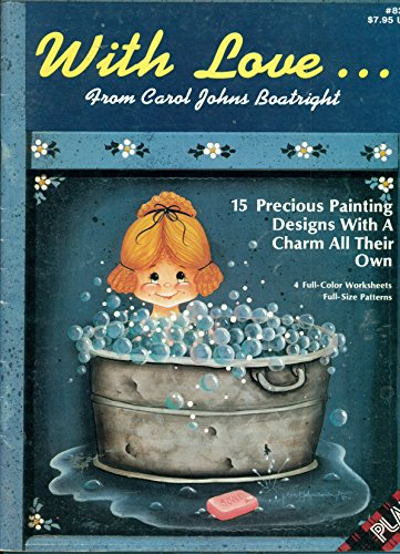 With Love From Carol Johns Boatwright Tole Painting (15 Precious Painting Designs with A Charm All Their Own)
