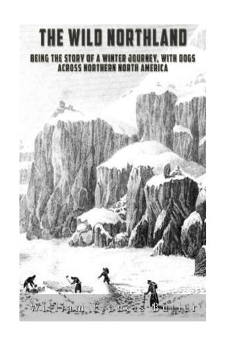 Download The Wild Northland: Being the Story of a Winter Journey, with Dogs, across Northern North America pdf