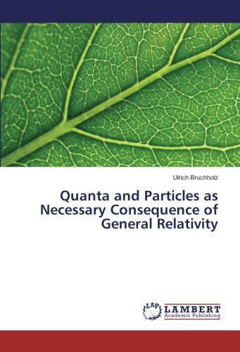 Download Quanta and Particles as Necessary Consequence of General Relativity ebook