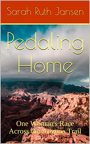 Pedaling Home: One Woman's Race Across the Arizona Trail by [Jansen, Sarah Ruth]
