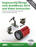 Engineering Design With Solidworks 2014 With Video Instruction: A Step-by-Step Project Based Approach Utilizing 3D Solid Modeling