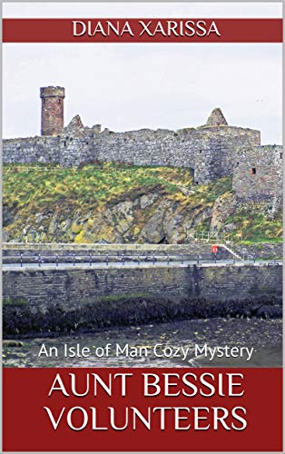 Aunt Bessie Volunteers (An Isle of Man Cozy Mystery Book 22) by [Xarissa, Diana]
