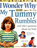 img - for I Wonder Why My Tummy Rumbles and Other Questions About My Body (I wonder why series) book / textbook / text book