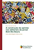 A construção da opinião nos editoriais do jornal Bom Dia Bauru: Uma abordagem discursiva (Portuguese Edition)