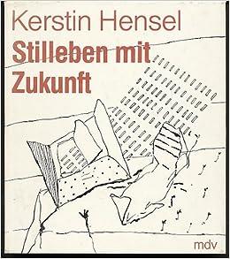 Stilleben Mit Zukunft Gedichte Amazonde Kerstin Hensel