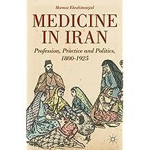 Medicine in Iran: Profession, Practice and Politics, 1800-1925
