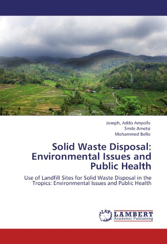 Solid Waste Disposal (Solid Waste Disposal: Environmental Issues and Public Health: Use of Landfill Sites for Solid Waste Disposal in the Tropics: Environmental Issues and Public Health)
