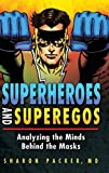 img - for Superheroes and Superegos: Analyzing the Minds Behind the Masks book / textbook / text book