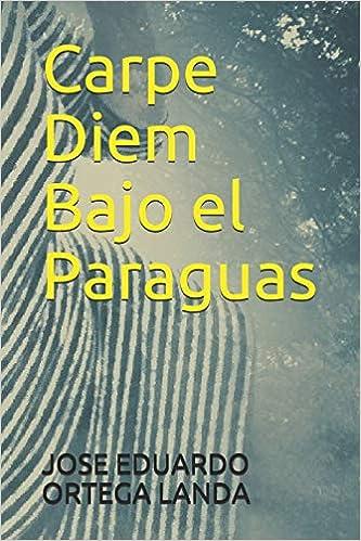 Carpe Diem Bajo el Paraguas (Spanish Edition) (Spanish)