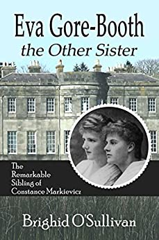 Eva Gore Booth, The Other Sister: The Remarkable Sybling of Constance Markievicz by [O'Sullivan, Brighid]