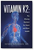 Vitamin K2: The Missing Nutrient for Heart and Bone Health by Goodman, Dennis (2015) Paperback