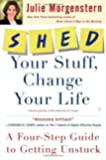 Shed Your Stuff, Change Your Life: A Four-Step Guide to Getting Unstuck by Julie Morgenstern (3-Mar-2009) Paperback