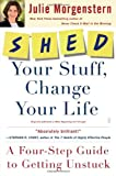 SHED Your Stuff, Change Your Life: A Four-Step