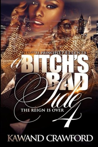 A Bitch's Bad Side 4: The Reign Is Over (It Bitch's Bad Side) (Volume 4) ebook