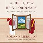 The Delight of Being Ordinary: A Road Trip with the Pope and the Dalai Lama | Roland Merullo