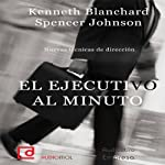 El ejecutivo al minuto [The One Minute Manager] | Kenneth Blanchard,Spencer Johnson