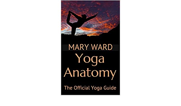 Yoga Anatomy: The Official Yoga Guide - Kindle edition by ...