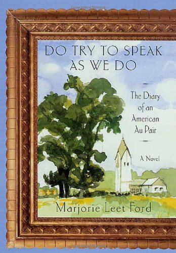 (Do Try to Speak as We Do: The Diary of an American Au Pair)