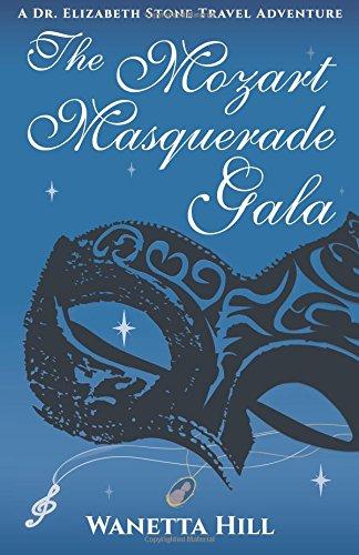 Download The Mozart Masquerade Gala: A Dr. Elizabeth Stone Travel Adventure (The Dr. Elizabeth Stone Travel Adventures) (Volume 1) ebook