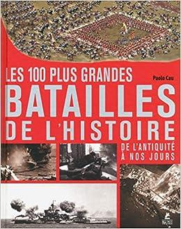 LES 100 PLUS GRANDES BATAILLES DE L'HISTOIRE