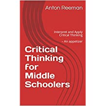 Critical Thinking for Middle Schoolers: Interpret and Apply Critical Thinking – An appetizer