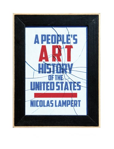 A People?s Art History of the United States: 250 Years of Activist Art and Artists Working in Social Justice Movements (New Press People's History)