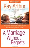 A Marriage Without Regrets Study Guide, Kay Arthur, 0736920765