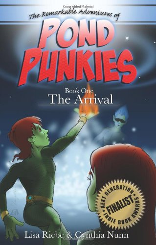 Book: Pond Punkies Book One - The Arrival by Lisa Riebe, Cindy A. Nunn