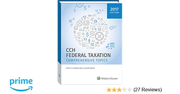federal taxation comprehensive topics 2017 ephraim p smith rh amazon com cch federal taxation comprehensive topics 2016 solution manual cch federal taxation comprehensive topics 2017 solution manual