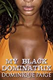 My Black Dominatrix: A Black on White FemDom Adventure