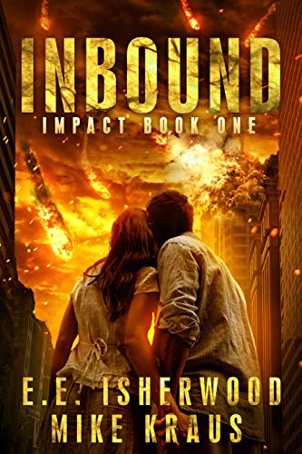 Inbound: Impact Book 1: (A Post-Apocalyptic Survival Thriller Series) by [Isherwood, E.E., Kraus, Mike]