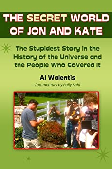 The Secret World of Jon and Kate: The Stupidest Story in the History of the Universe and the People Who Covered It by [Walentis, Al]