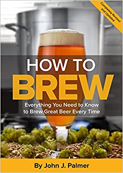 How To Brew: Everything You Need To Know To Brew Great Beer Every Time por John Palmer epub