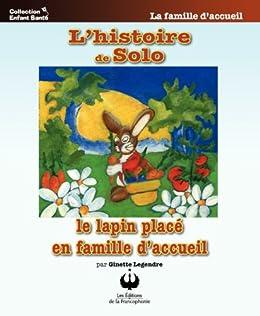 L'histoire de Solo, le lapin placé en famille d'accueil (Collection Enfant Santé) (French Edition) by [Legendre, Ginette]